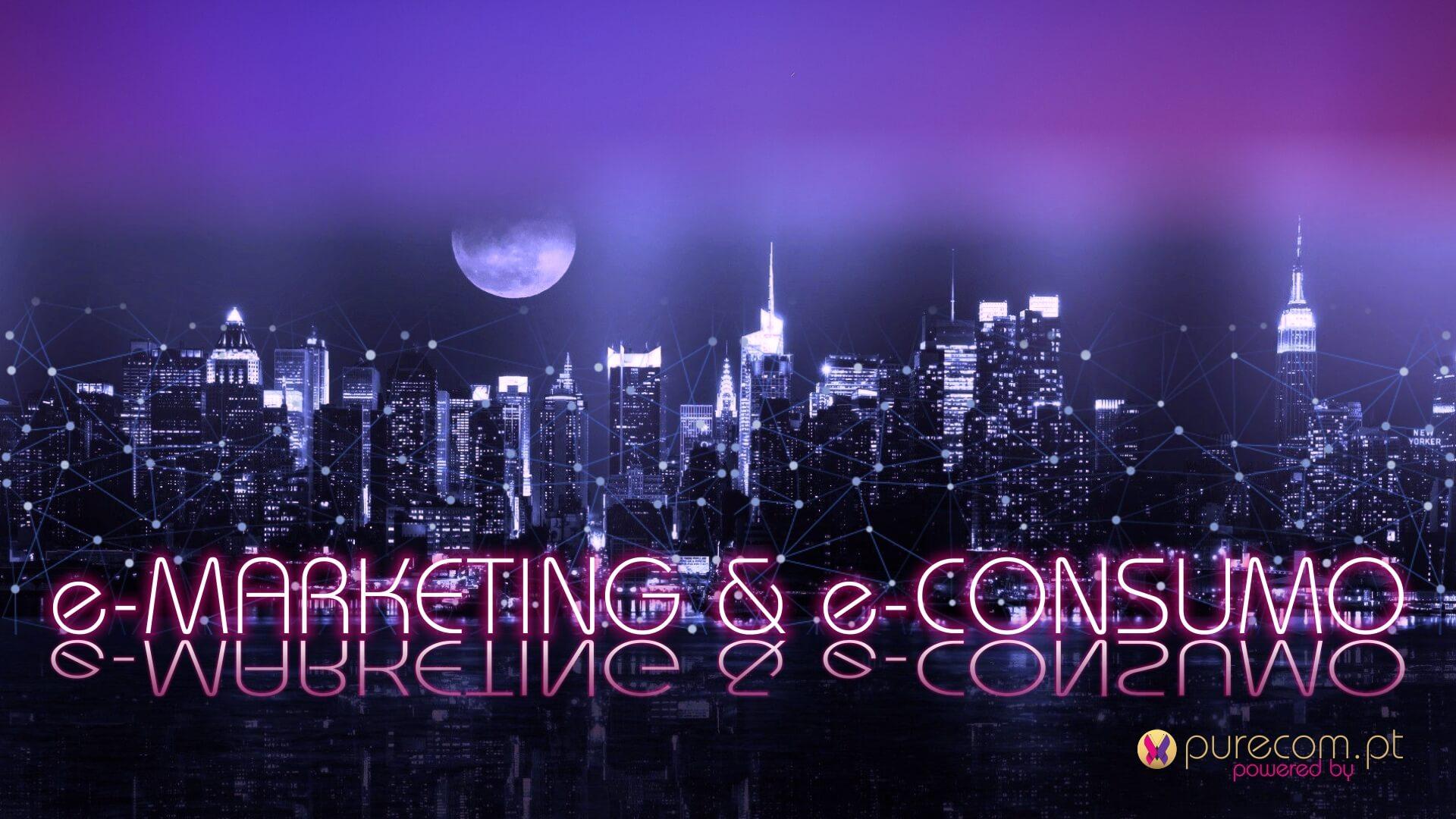 #e-Marketing #e-Mercado #e-Consumo #e-Consumidores